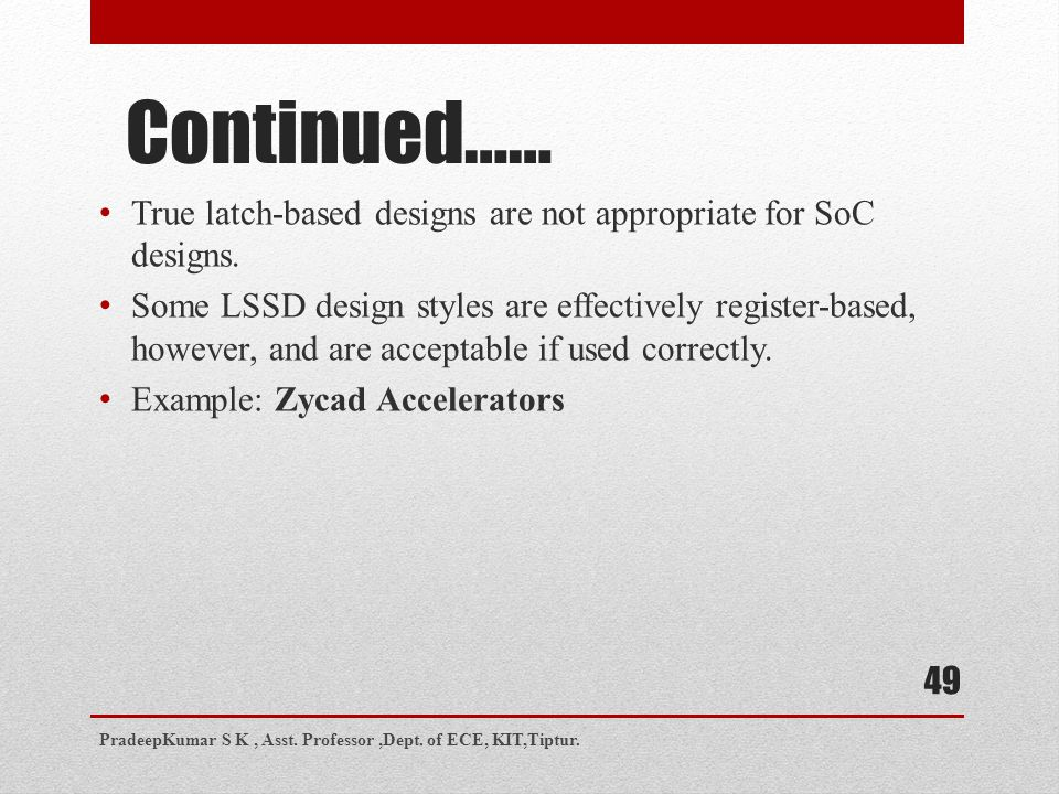 Continued…… True latch-based designs are not appropriate for SoC designs.