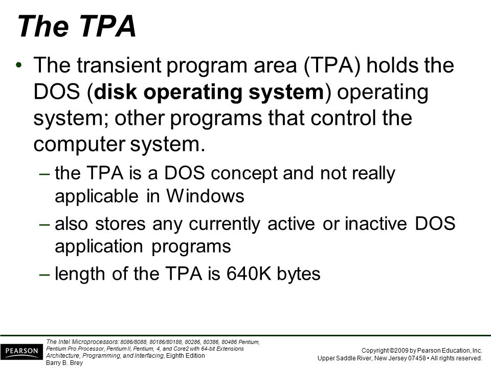 The TPA The transient program area (TPA) holds the DOS (disk operating system) operating system; other programs that control the computer system.