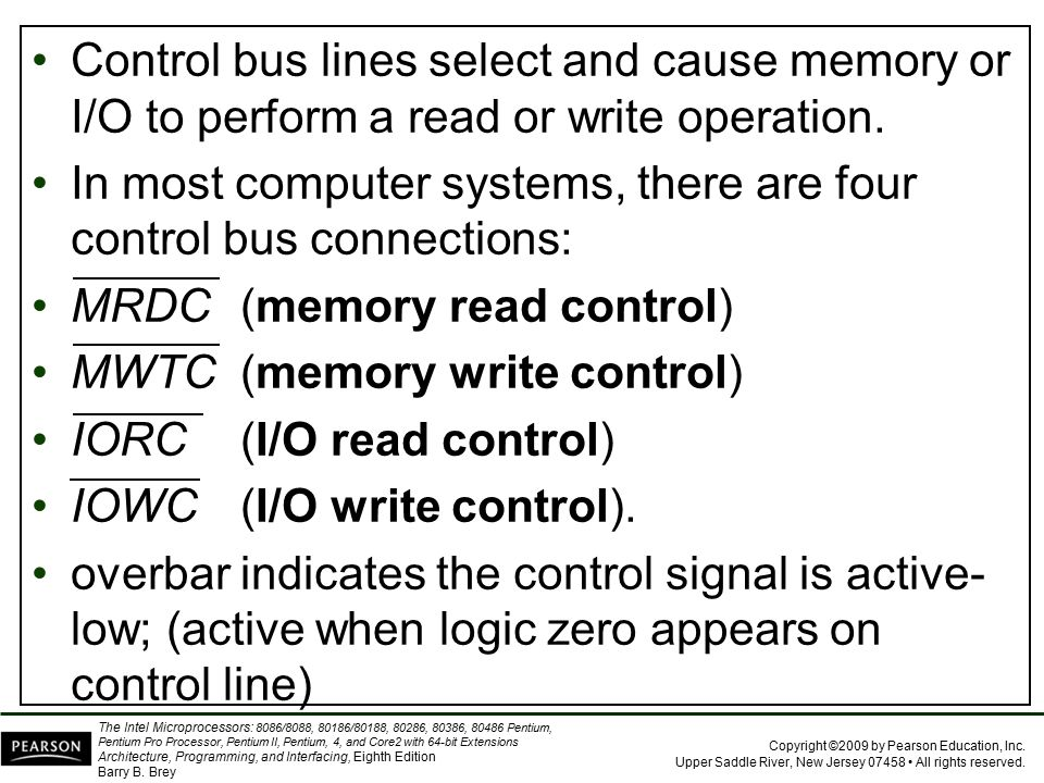 Control bus lines select and cause memory or I/O to perform a read or write operation.