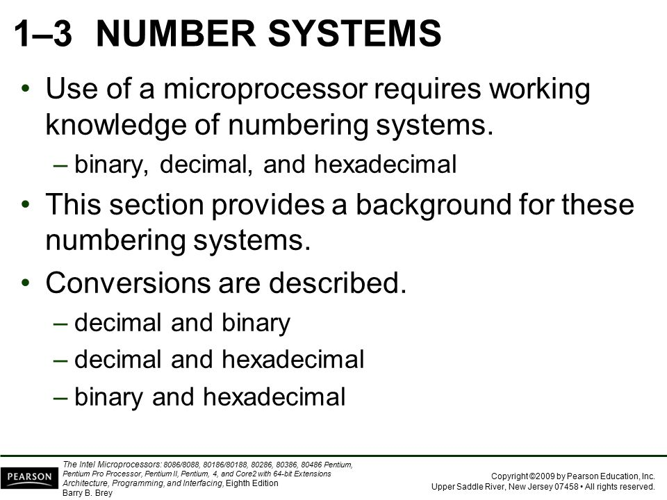 1–3 NUMBER SYSTEMS Use of a microprocessor requires working knowledge of numbering systems. binary, decimal, and hexadecimal.