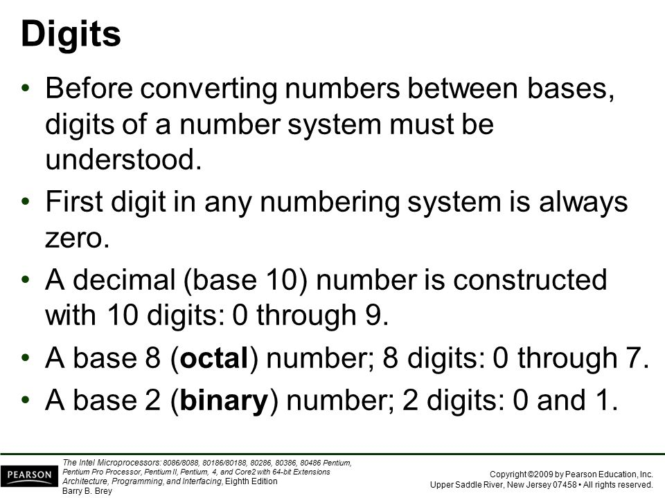 Digits Before converting numbers between bases, digits of a number system must be understood. First digit in any numbering system is always zero.