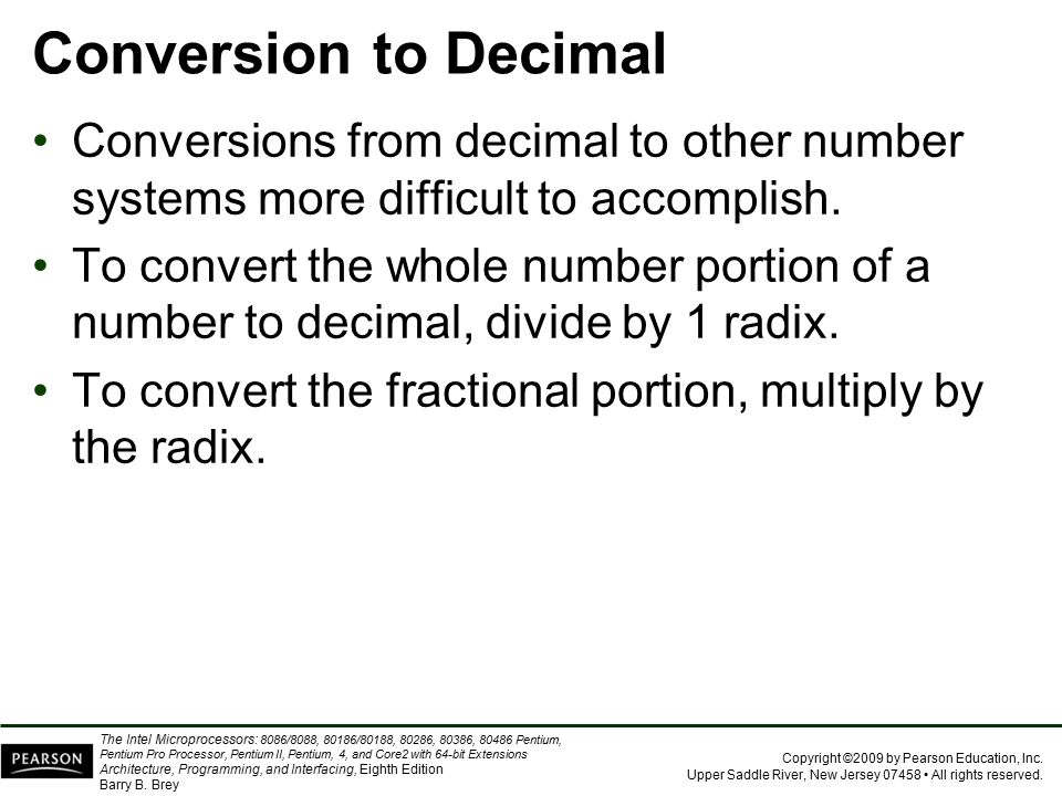 Conversion to Decimal Conversions from decimal to other number systems more difficult to accomplish.