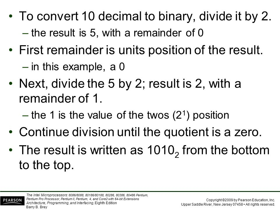 To convert 10 decimal to binary, divide it by 2.