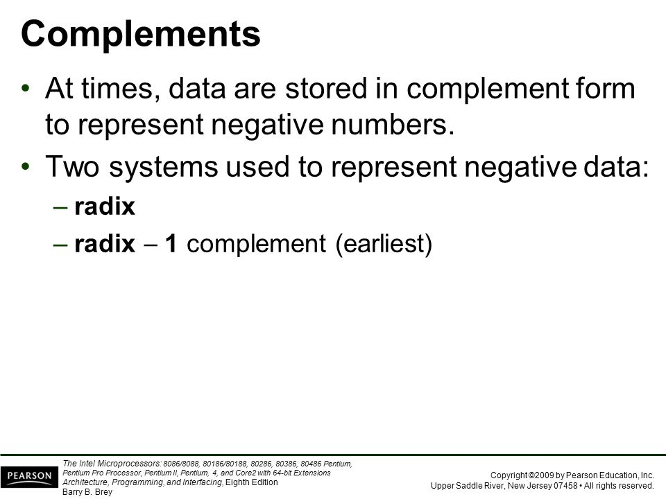 Complements At times, data are stored in complement form to represent negative numbers. Two systems used to represent negative data: