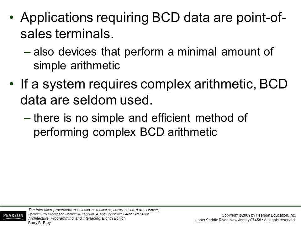 Applications requiring BCD data are point-of-sales terminals.