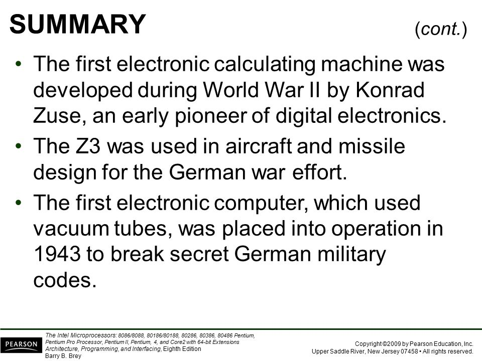 SUMMARY (cont.) The first electronic calculating machine was developed during World War II by Konrad Zuse, an early pioneer of digital electronics.