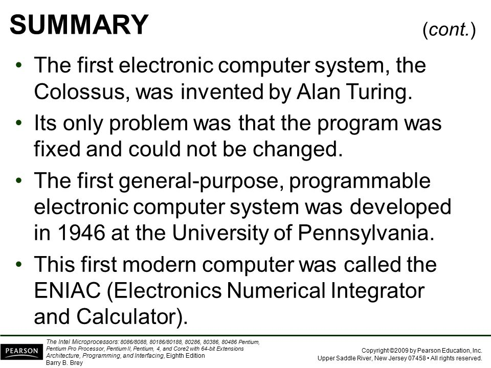 SUMMARY (cont.) The first electronic computer system, the Colossus, was invented by Alan Turing.