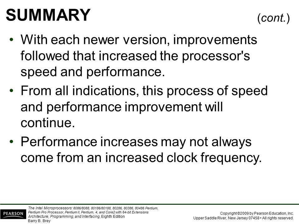 SUMMARY (cont.) With each newer version, improvements followed that increased the processor s speed and performance.