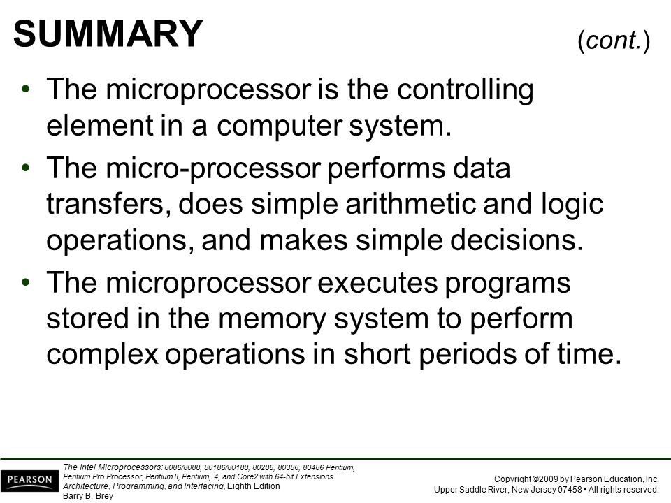 SUMMARY (cont.) The microprocessor is the controlling element in a computer system.