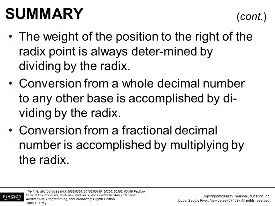 SUMMARY (cont.) The weight of the position to the right of the radix point is always deter-mined by dividing by the radix.