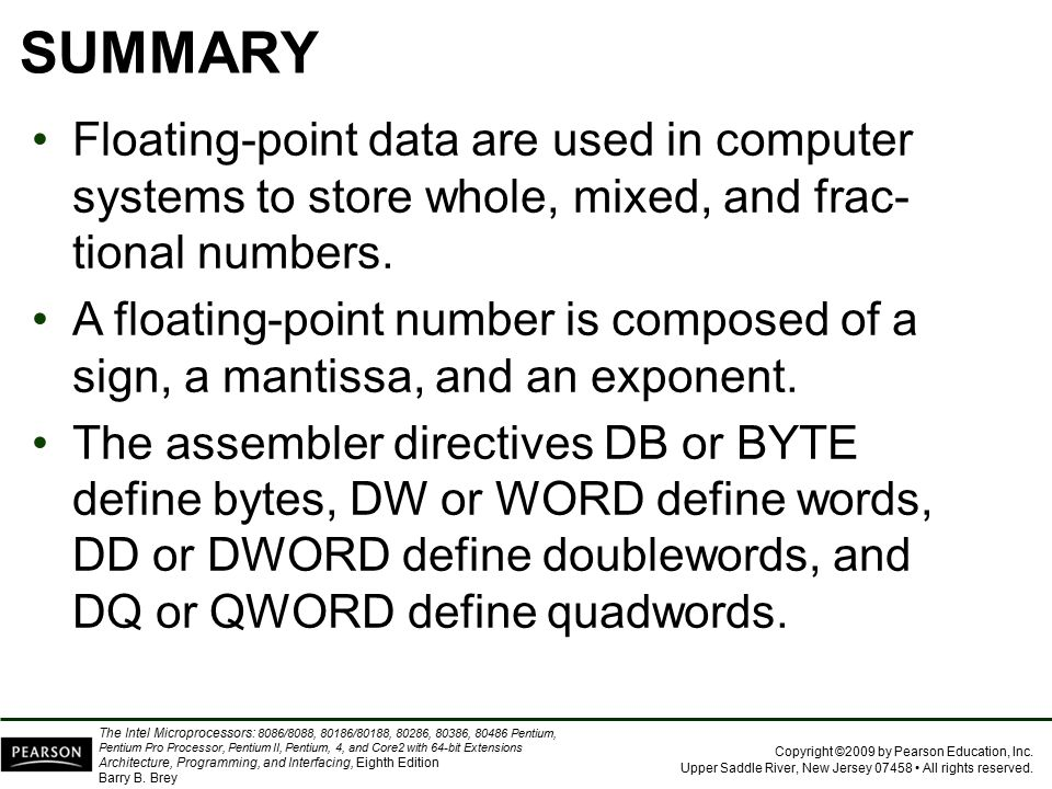 SUMMARY Floating-point data are used in computer systems to store whole, mixed, and frac-tional numbers.