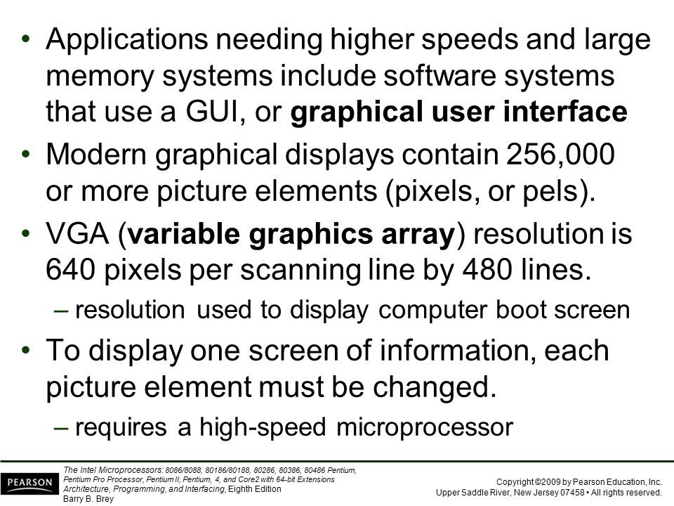 Applications needing higher speeds and large memory systems include software systems that use a GUI, or graphical user interface