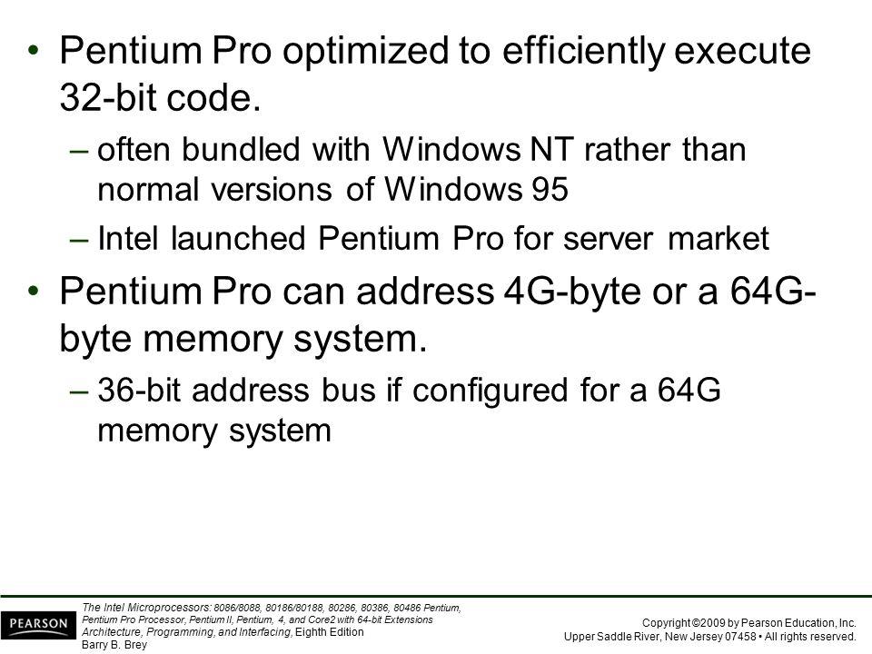 Pentium Pro optimized to efficiently execute 32-bit code.