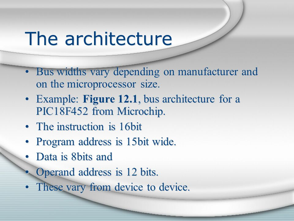 The architecture Bus widths vary depending on manufacturer and on the microprocessor size.
