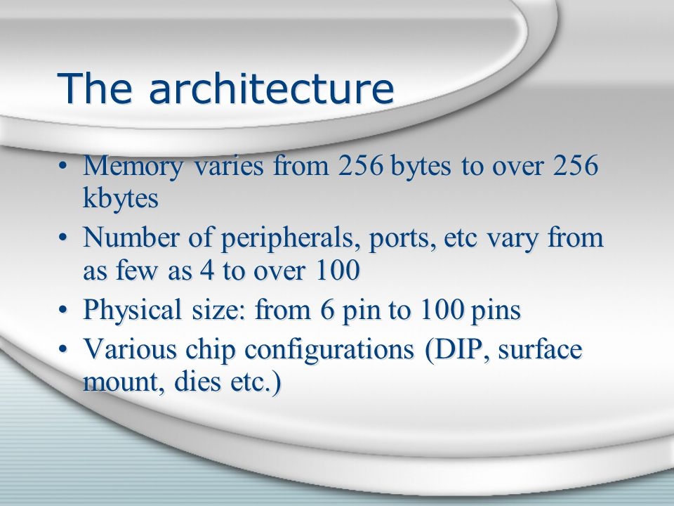 The architecture Memory varies from 256 bytes to over 256 kbytes