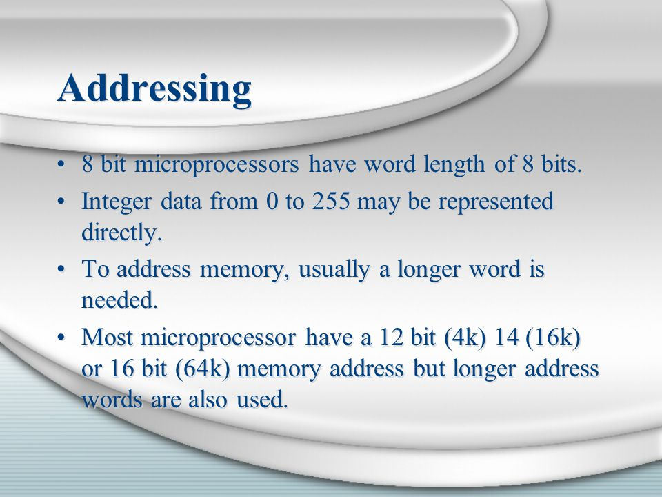 Addressing 8 bit microprocessors have word length of 8 bits.