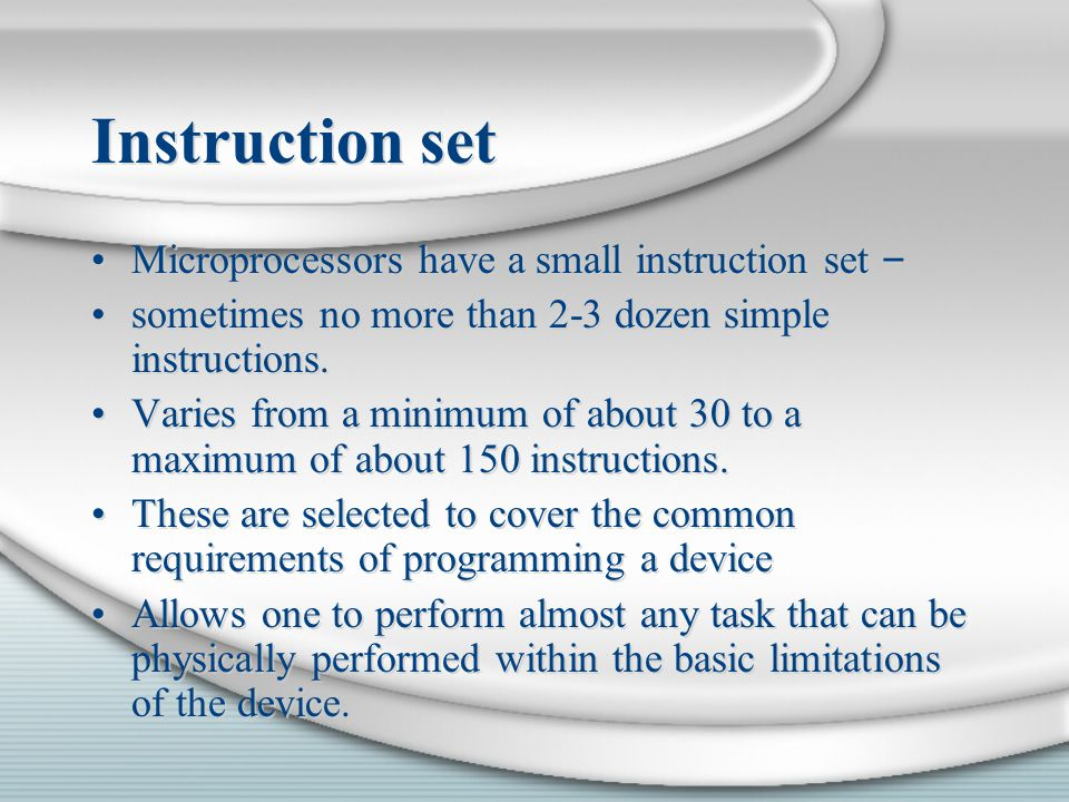 Instruction set Microprocessors have a small instruction set –