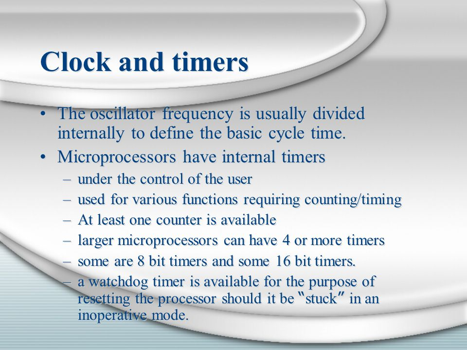 Clock and timers The oscillator frequency is usually divided internally to define the basic cycle time.