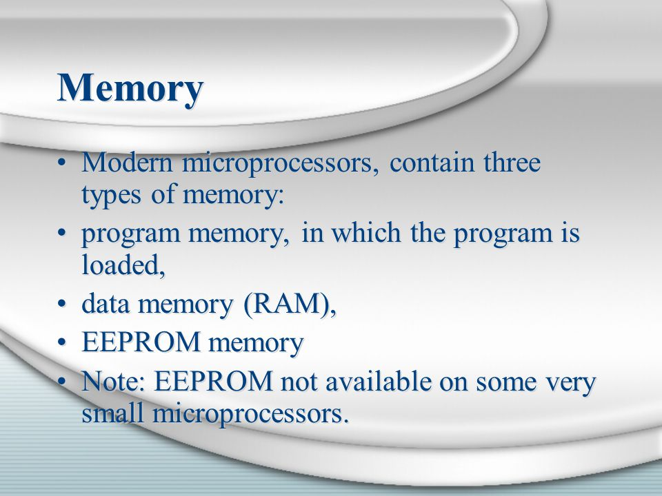 Memory Modern microprocessors, contain three types of memory: