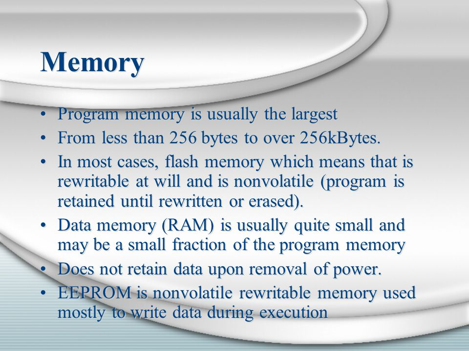Memory Program memory is usually the largest