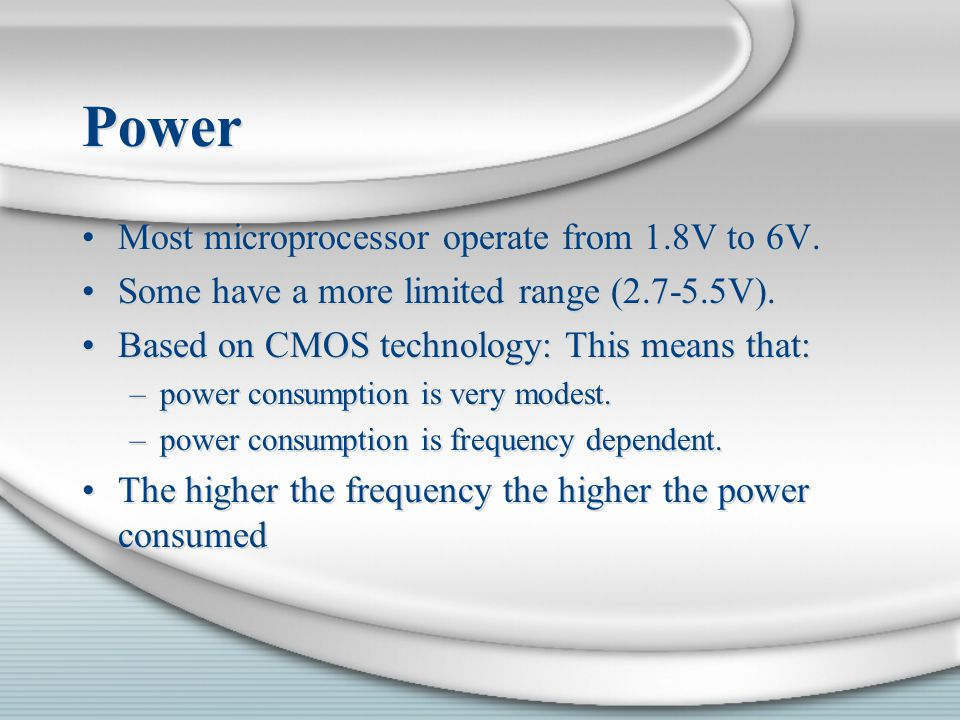 Power Most microprocessor operate from 1.8V to 6V.