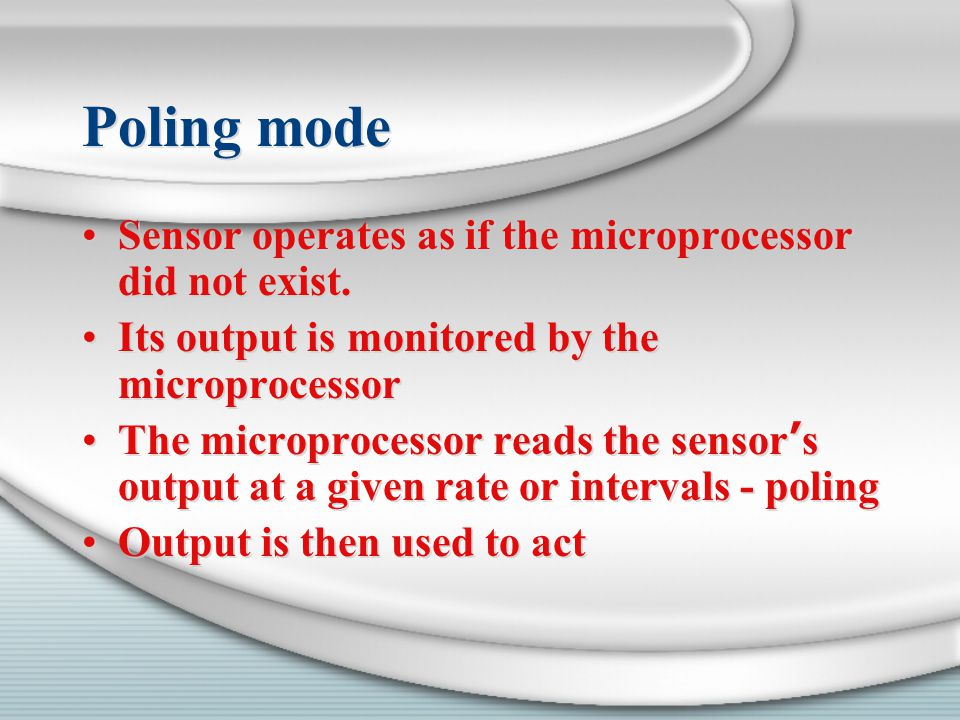 Poling mode Sensor operates as if the microprocessor did not exist.