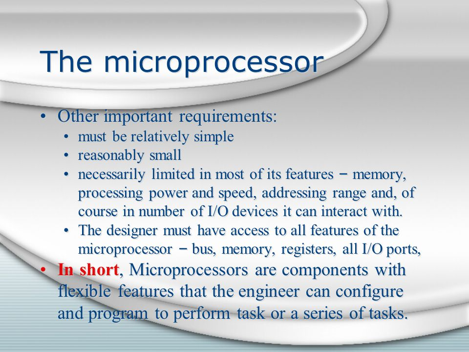 The microprocessor Other important requirements: