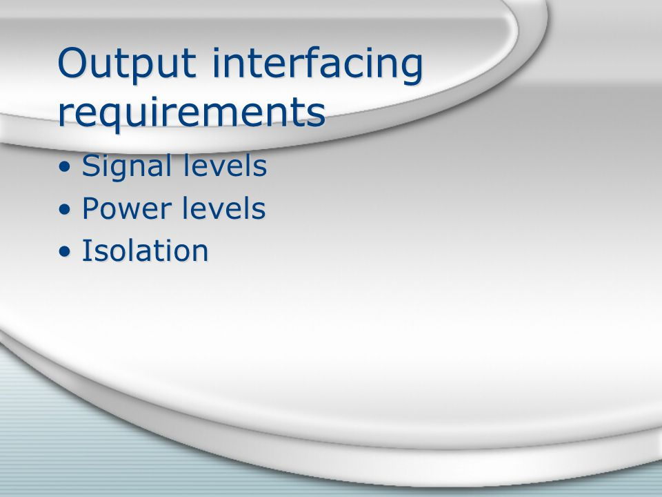 Output interfacing requirements