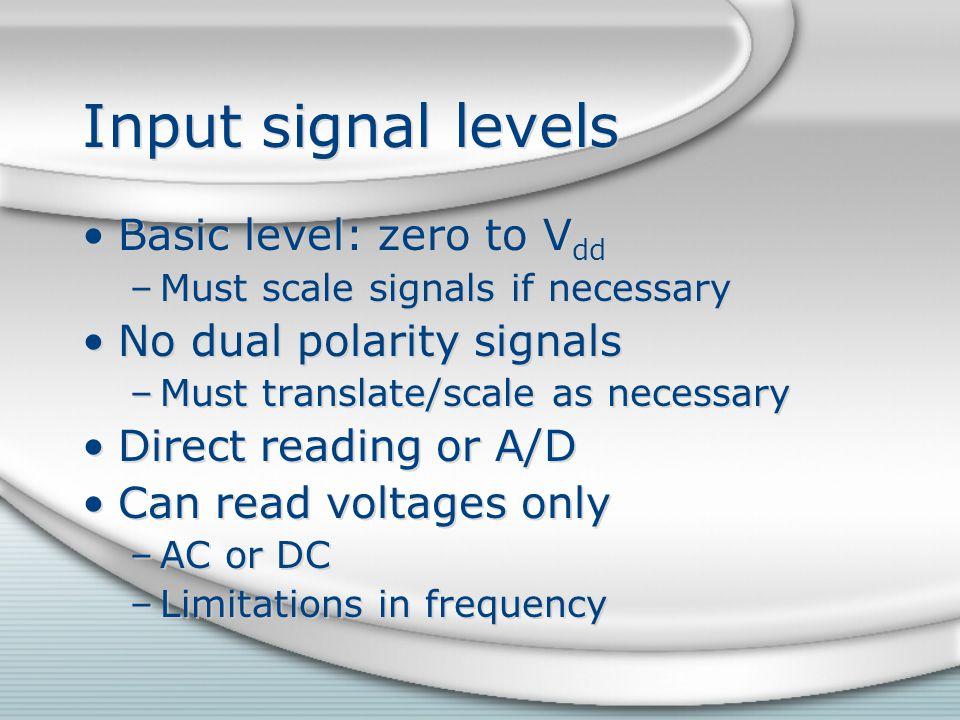 Input signal levels Basic level: zero to Vdd No dual polarity signals