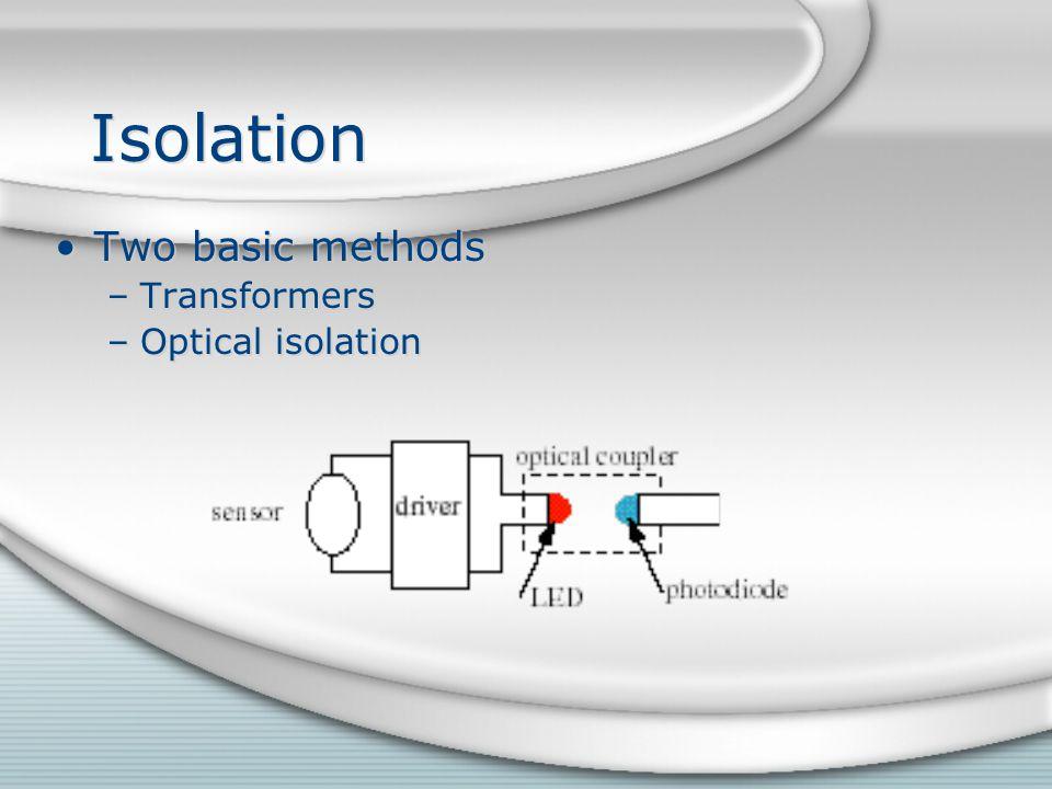 Isolation Two basic methods Transformers Optical isolation
