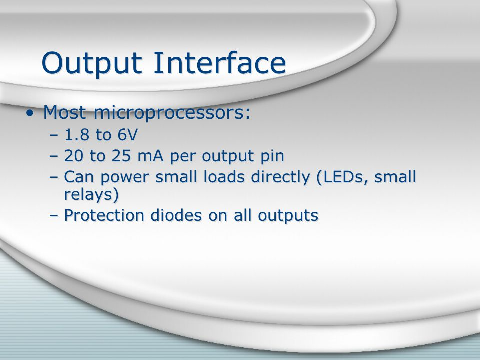 Output Interface Most microprocessors: 1.8 to 6V