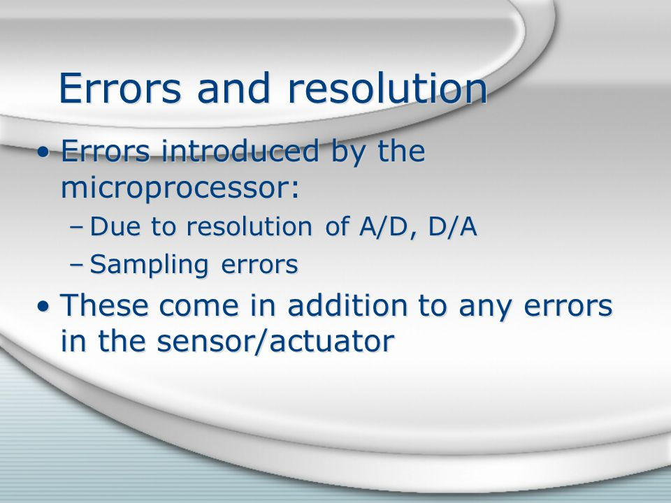 Errors and resolution Errors introduced by the microprocessor: