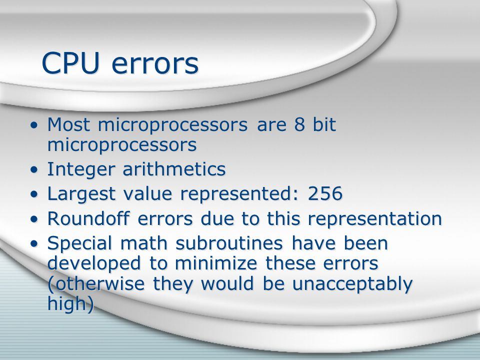 CPU errors Most microprocessors are 8 bit microprocessors