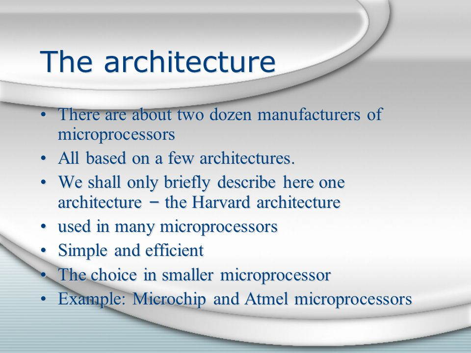 The architecture There are about two dozen manufacturers of microprocessors. All based on a few architectures.