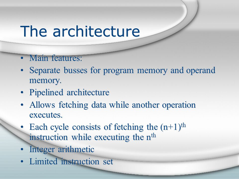 The architecture Main features: