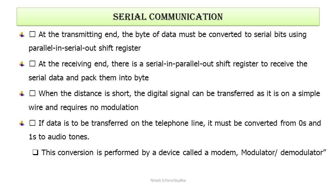 SERIAL COMMUNICATION ‰ At the transmitting end, the byte of data must be converted to serial bits using parallel-in-serial-out shift register.