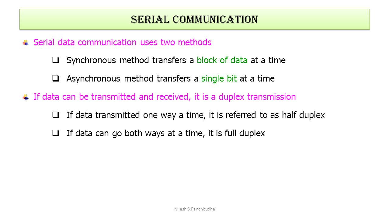 SERIAL COMMUNICATION Serial data communication uses two methods