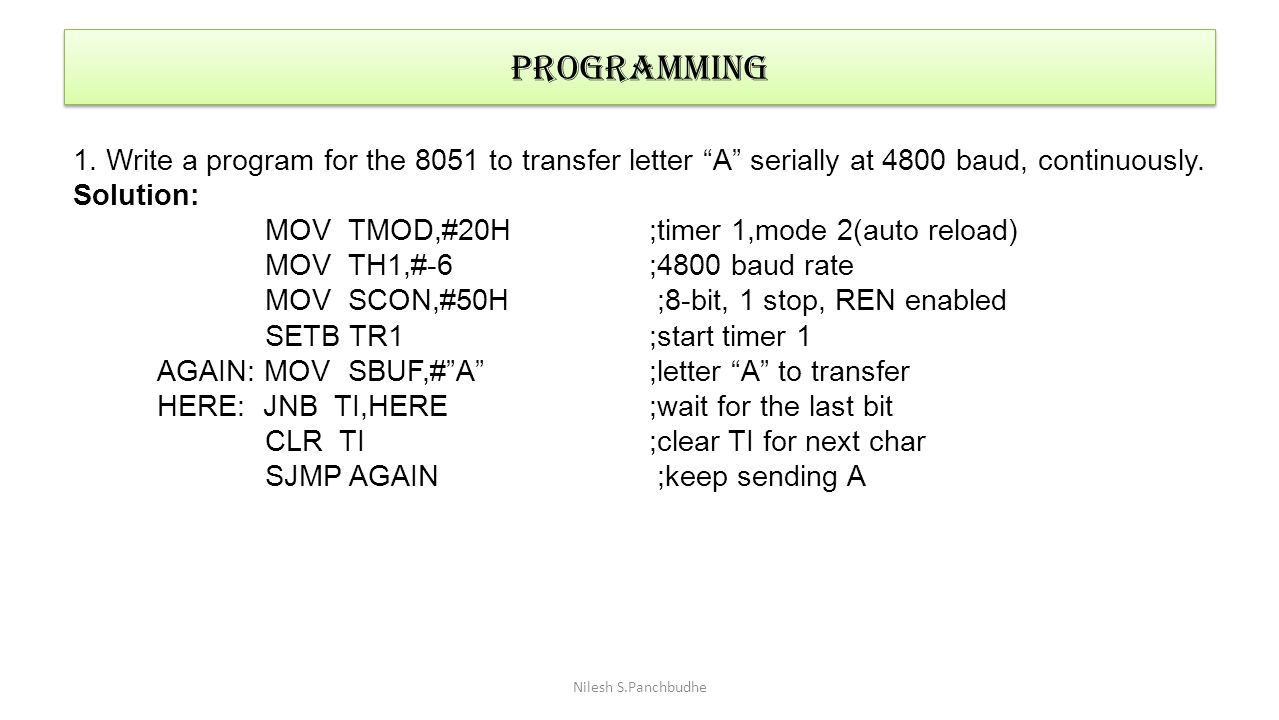 programming 1. Write a program for the 8051 to transfer letter A serially at 4800 baud, continuously.