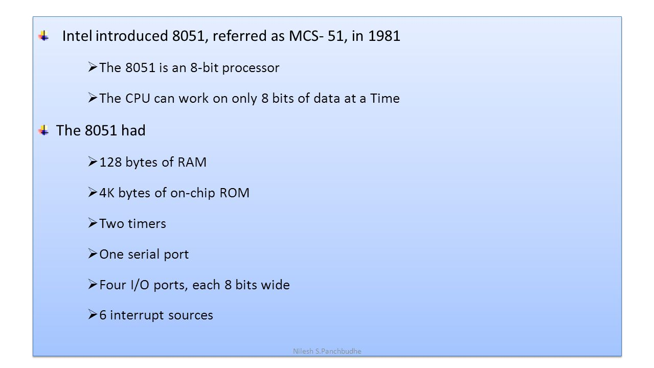 Intel introduced 8051, referred as MCS- 51, in 1981