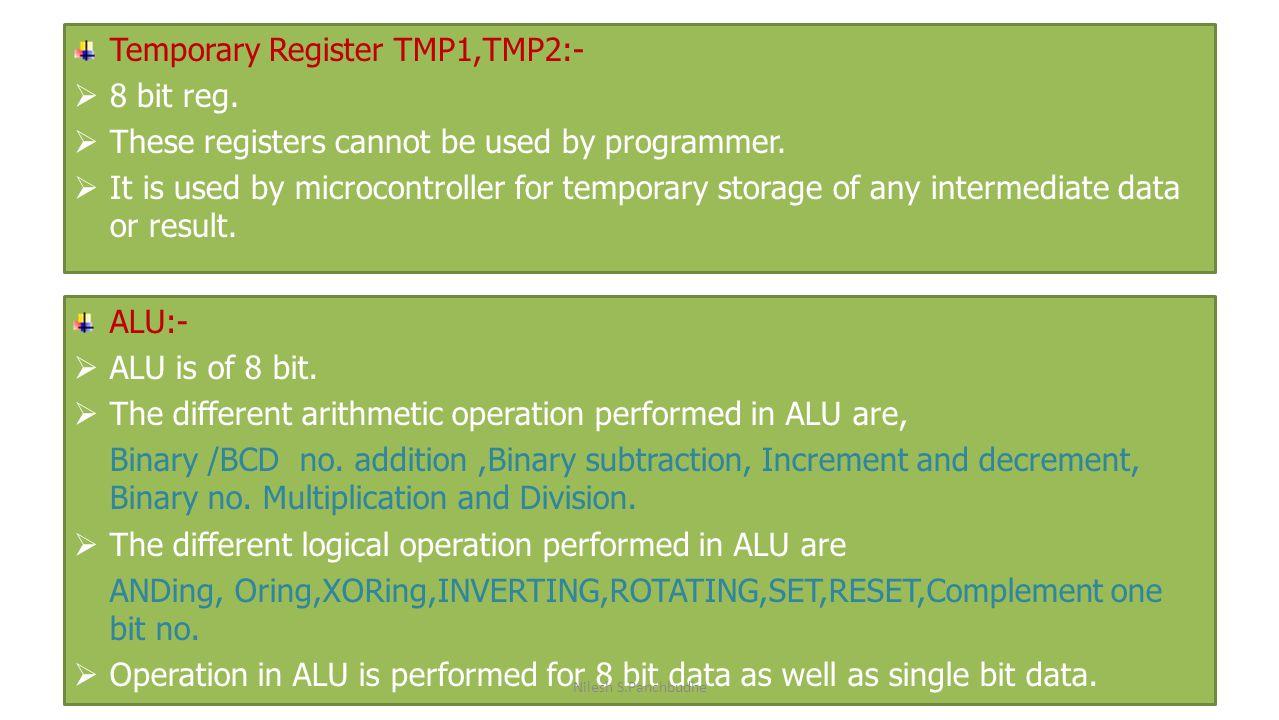 Temporary Register TMP1,TMP2:- 8 bit reg.
