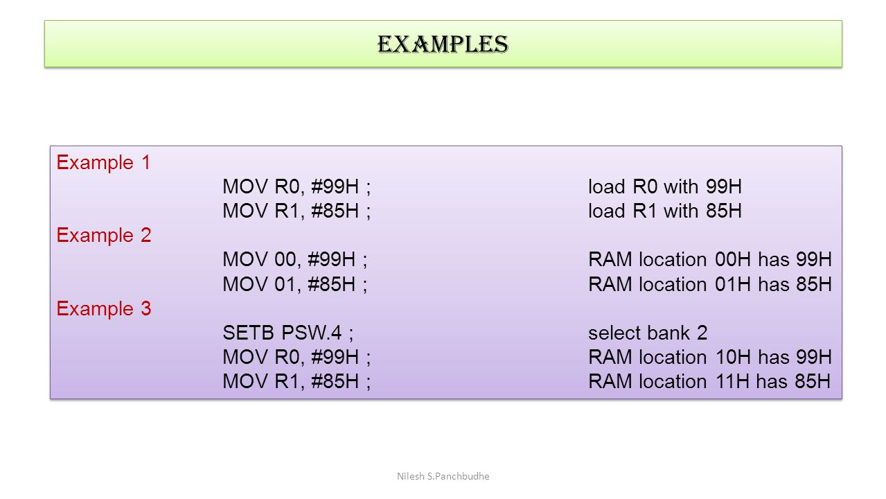 EXAMPLES Example 1 MOV R0, #99H ; load R0 with 99H