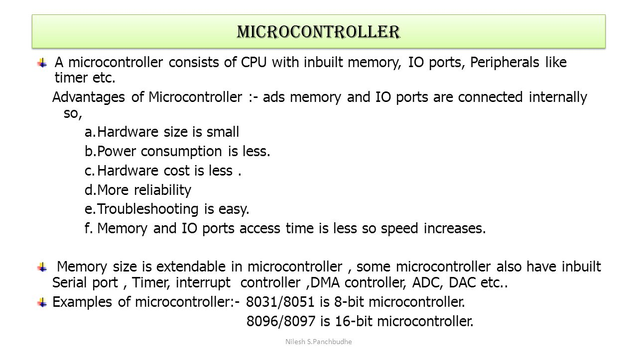 Microcontroller A microcontroller consists of CPU with inbuilt memory, IO ports, Peripherals like timer etc.