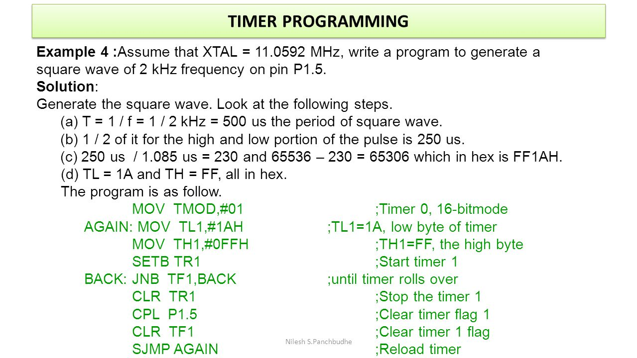 TIMER PROGRAMMING Example 4 :Assume that XTAL = 11.0592 MHz, write a program to generate a. square wave of 2 kHz frequency on pin P1.5.