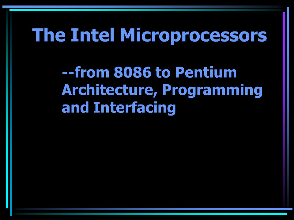 The Intel Microprocessors. --from 8086 to Pentium