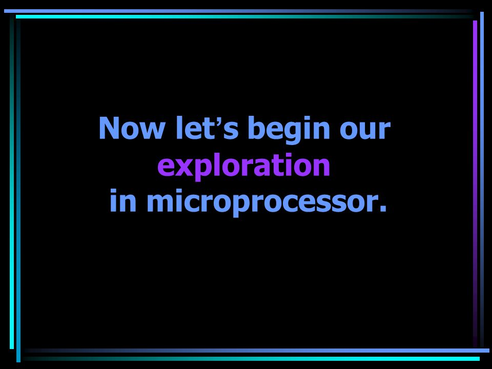 Now let's begin our exploration in microprocessor.