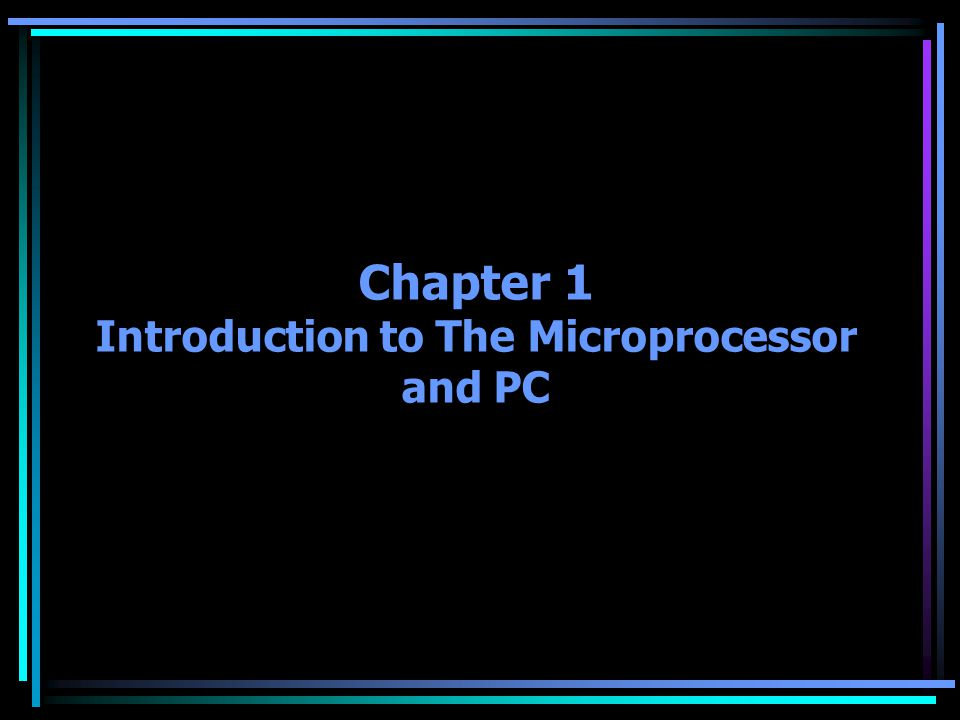 Chapter 1 Introduction to The Microprocessor and PC