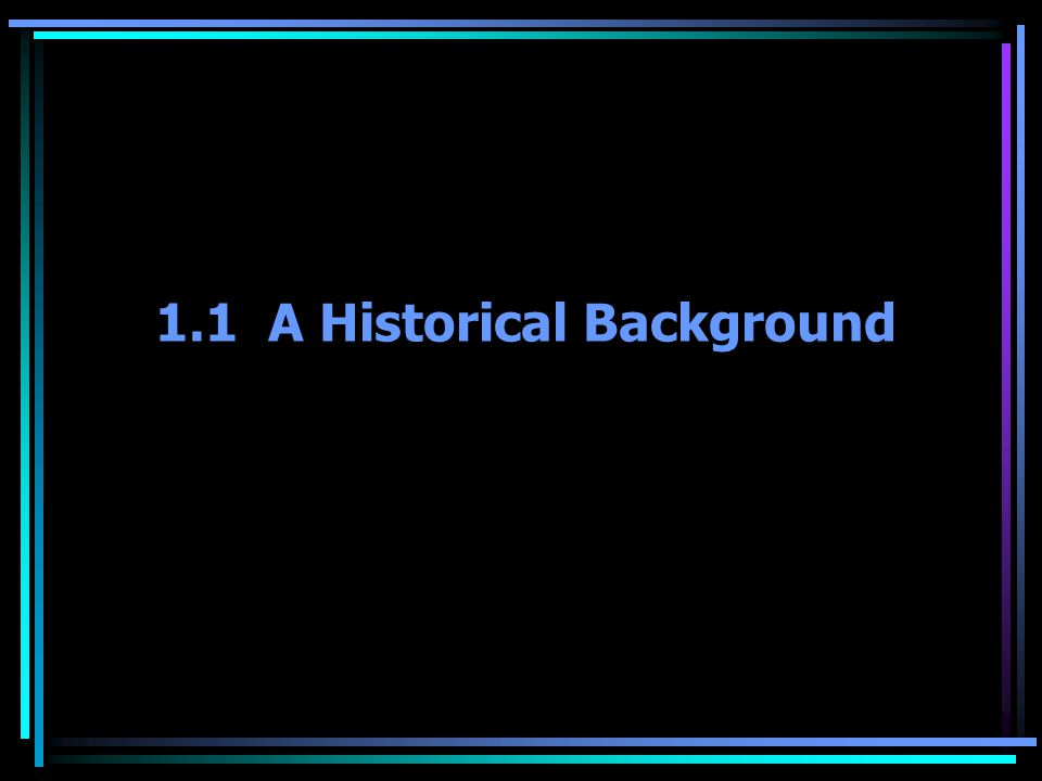1.1 A Historical Background