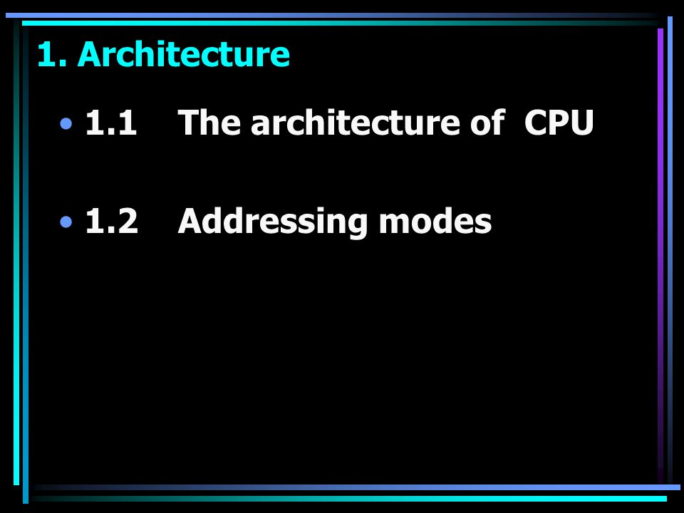 1. Architecture 1.1 The architecture of CPU 1.2 Addressing modes