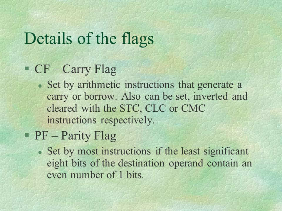 Details of the flags CF – Carry Flag PF – Parity Flag