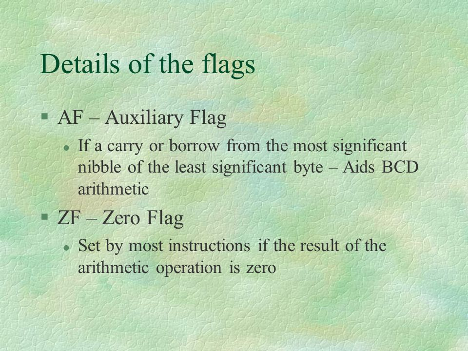 Details of the flags AF – Auxiliary Flag ZF – Zero Flag